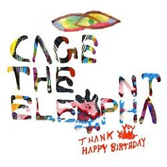 Thank You, Happy Birthday - Cage the Elephant