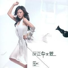 反正卓文萱 / Just The Way I Am - Trác Văn Huyên