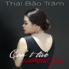 Can't Live Without You (Single) - Thái Bảo Trâm