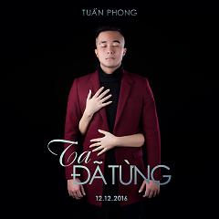 Ta Đã Từng (Single) - Tuấn Phong
