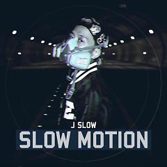 Slow Motion - J.Slow