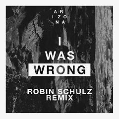 I Was Wrong (Robin Schulz Remix) (Single) - A R I Z O N A