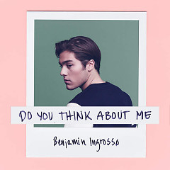 Do You Think About Me (Single) - Benjamin Ingrosso