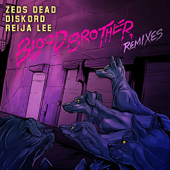 Blood Brother (Remixes) - Zeds Dead, Reija Lee, Diskord