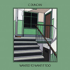 Wanted To Want It Too (Single) - C Duncan