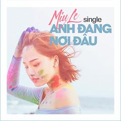 Anh Đang Nơi Đâu (Single) - Miu Lê
