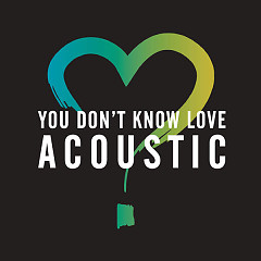 You Don't Know Love (Acoustic) (Single)