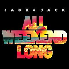 All Weekend Long (Single) - Jack & Jack