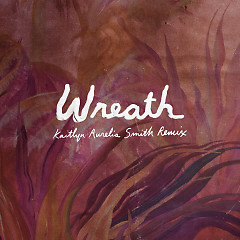 Wreath (Kaitlyn Aurelia Smith Remix) (Single) - Perfume Genius