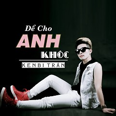 Để Cho Anh Khóc (Single)