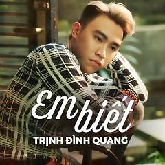 Em Biết (Single) - Trịnh Đình Quang