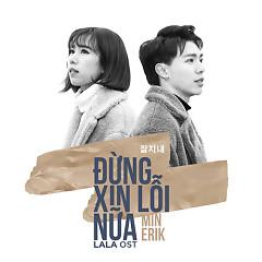 Đừng Xin Lỗi Nữa (Lala - Hãy Để Em Yêu Anh OST) (Single) - ERIK, MIN
