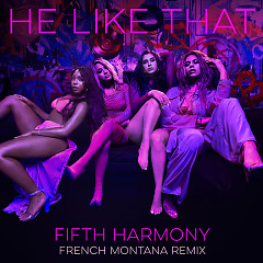 He Like That (French Montana Remix) - Fifth Harmony