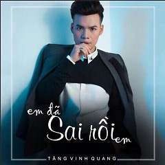 Em Đã Sai Rồi Em (Single) - Tăng Vinh Quang