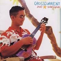 Crosscurrent - Jake Shimabukuro