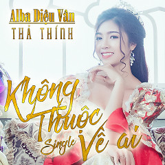 Không Thuộc Về Ai - Thả Thính (Single) - Alba Diệu Vân