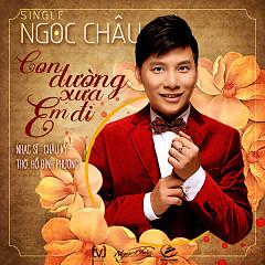 Con Đường Xưa Em Đi (Single) - Ngọc Châu