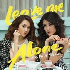 Leave Me Alone (Single) - Bảo Anh,Đông Nhi