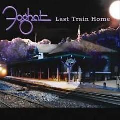 Last Train Home - Foghat
