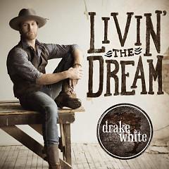 Livin' The Dream (Single) - Drake White