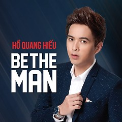 Be The Man (Single) - Hồ Quang Hiếu