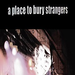 Keep Slipping Away - A Place To Bury Strangers