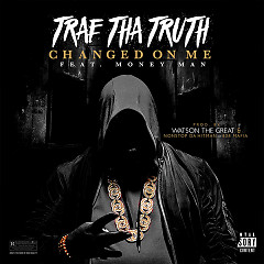Changed On Me (Single) - Trae Tha Truth, Money Man