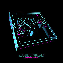 Only You (OFFAIAH Radio Edit) - Shift K3Y