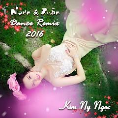 Noel Và Xuân Dance Remix 2016  - Kim Ny Ngọc
