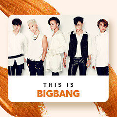 Những Bài Hát Hay Nhất Của BIGBANG - BIGBANG