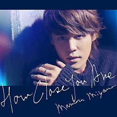 HOW CLOSE YOU ARE - Mamoru Miyano