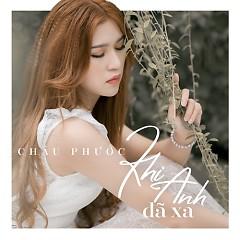 Khi Anh Đã Xa (Single) - Châu Phước