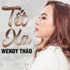 Tết Xa (Single) - Wendy Thảo
