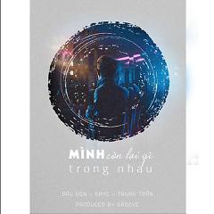 Mình Còn Lại Gì Trong Nhau (Single) - KayC, Đậu Đen, Trung Trần