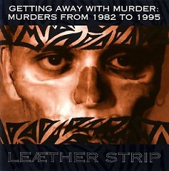 Getting Away With Murder Murders From 1982 To 1995 - Leaether Strip