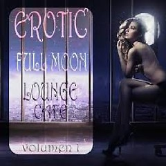 Erotic Full Moon Lounge Cafe Vol. 1 - Sexy Uptempo Lounge Pearls (No. 1)