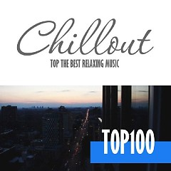 Chillout Top 100 - Best And Hits Of Relaxation Chillout Music 2016 (No. 8)