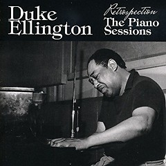 Retrospection - The Piano Sessions (No. 1) - Duke Ellington
