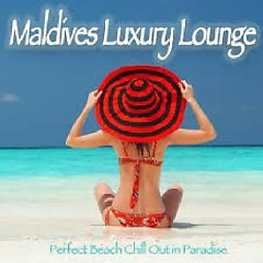 Maldives Luxury Lounge - Perfect Beach Chill Out In Paradise (No. 1)