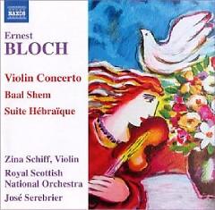 Ernest Bloch - Violin Concerto; Baal Shem; Suite Hébraïque