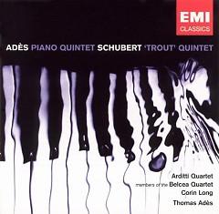 Adès - Piano Quintet; Schubert - Trout Quintet