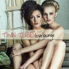 Twin Tubes Love Lounge (Sexy Lounge Music For Romantic Pleasures)