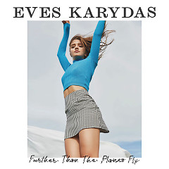 Further Than the Planes Fly (Single) - Eves Karydas