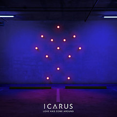 Love Has Come Around (Single) - Icarus