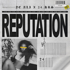 Reputation (Single) - Ye Ali, 24hrs