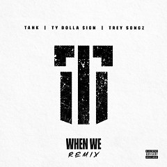 When We (Remix) - Tank
