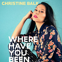 Where Have You Been (Single) - Christine Balk