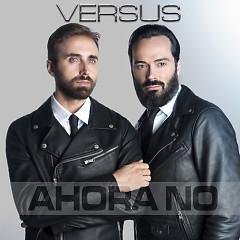 Ahora No (Single) - Versus