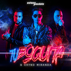 Tu Boquita (Single) - EstoeSPosdata, Chyno Miranda