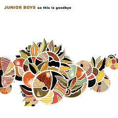 So This Is Goodbye (Special Edition) - CD1 - Junior Boys